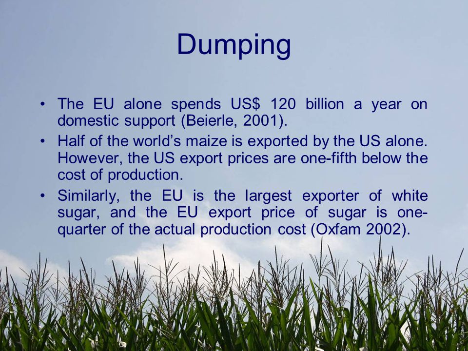 Dumping Approximately 60 percent of domestic agricultural support in OECD countries is exempt from rules of the AoA (Oxfam).