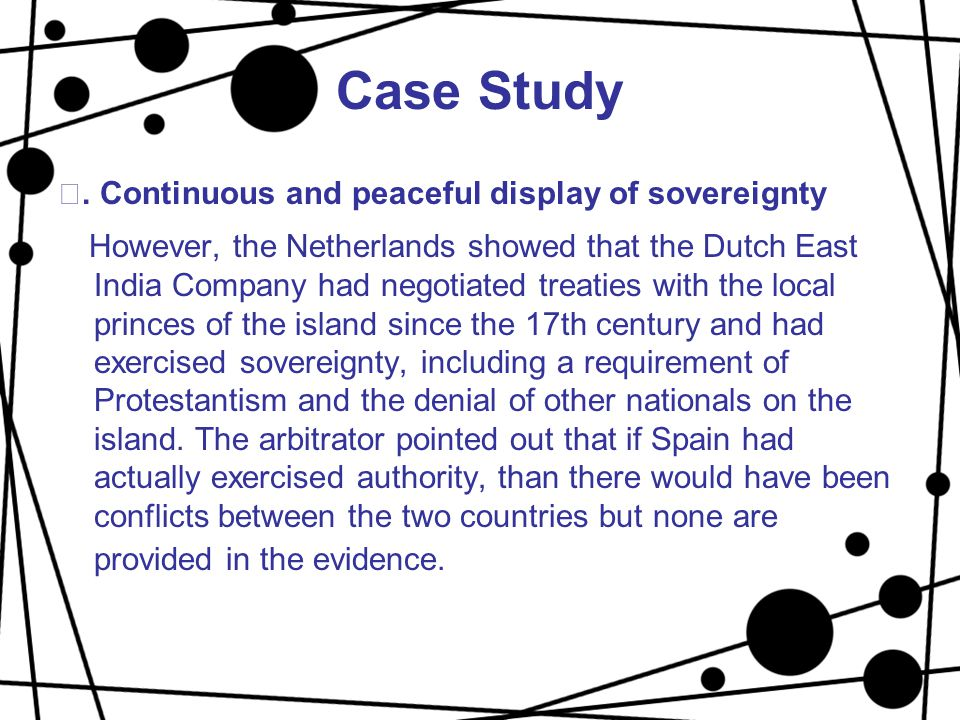 Case Study ⅲ. Continuous and peaceful display of sovereignty However, the Netherlands showed that the Dutch East India Company had negotiated treaties