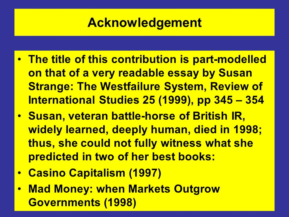 Acknowledgement The title of this contribution is part-modelled on that of a very readable essay by Susan Strange: The Westfailure System, Review of I