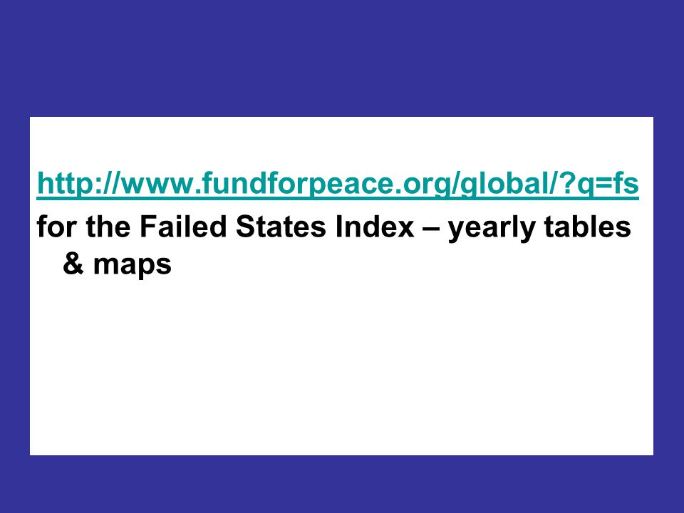 http://www.fundforpeace.org/global/?q=fs for the Failed States Index – yearly tables & maps