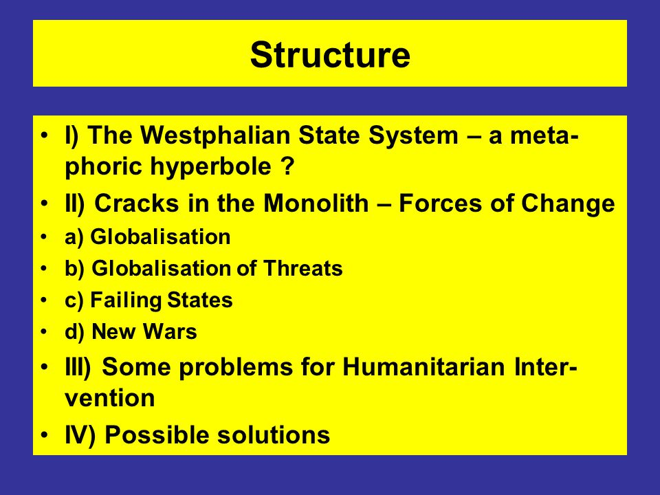 Structure I) The Westphalian State System – a meta- phoric hyperbole ? II) Cracks in the Monolith – Forces of Change a) Globalisation b) Globalisation