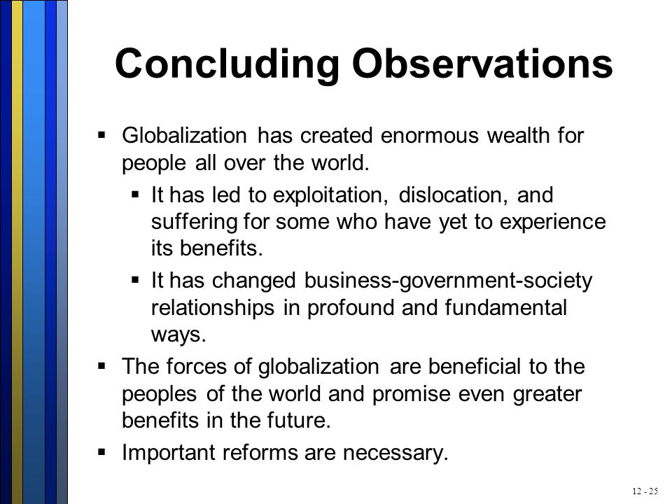 12 - 25 Concluding Observations  Globalization has created enormous wealth for people all over the world.