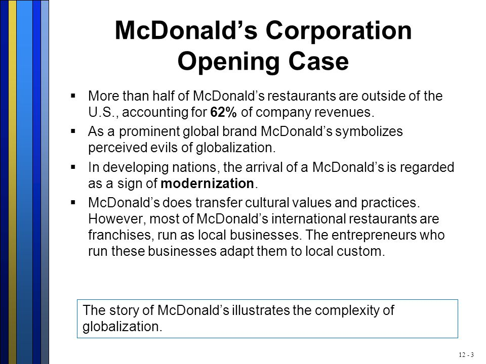 12 - 3 McDonald's Corporation Opening Case  More than half of McDonald's restaurants are outside of the U.S., accounting for 62% of company revenues.