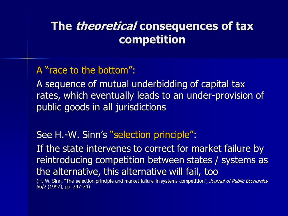 "The theoretical consequences of tax competition A ""race to the bottom"": A sequence of mutual underbidding of capital tax rates, which eventually leads"