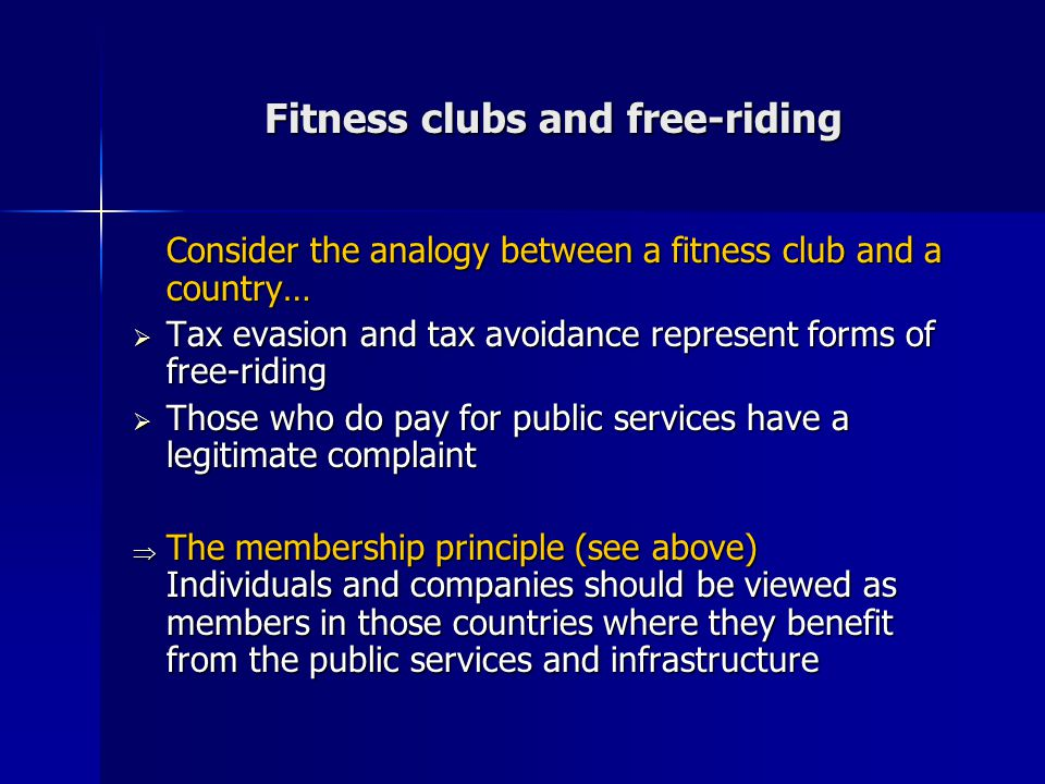 Fitness clubs and free-riding Consider the analogy between a fitness club and a country…  Tax evasion and tax avoidance represent forms of free-ridin