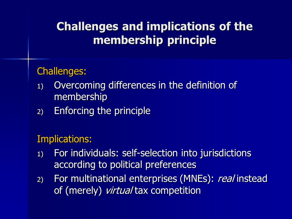 Challenges and implications of the membership principle Challenges: 1) Overcoming differences in the definition of membership 2) Enforcing the princip
