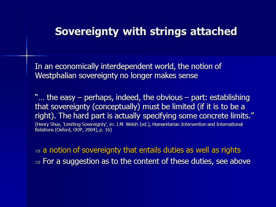Sovereignty with strings attached In an economically interdependent world, the notion of Westphalian sovereignty no longer makes sense … the easy – perhaps, indeed, the obvious – part: establishing that sovereignty (conceptually) must be limited (if it is to be a right).