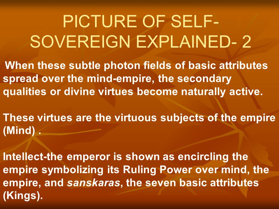 PICTURE OF SELF SOVEREIGN EXPLAINED- 1 the intellect becomes the sovereign (Emperor or samrat), the mind becomes the empire or samrajya, and sanskara