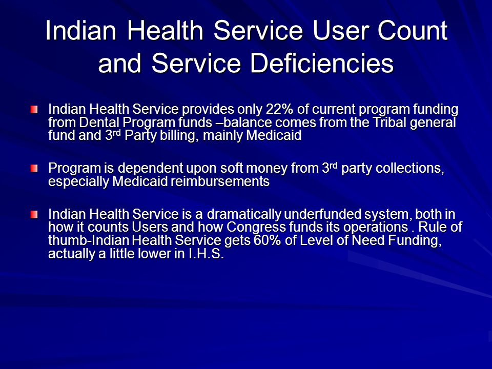 Indian Health Service User Count and Service Deficiencies Indian Health Service provides only 22% of current program funding from Dental Program funds