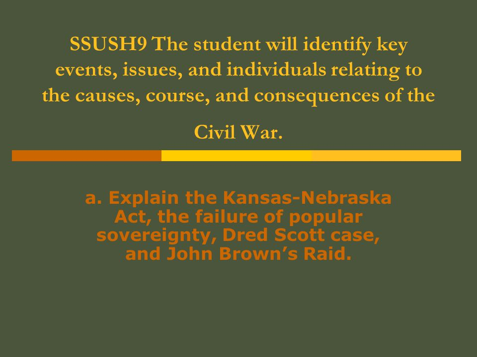 SSUSH9 The student will identify key events, issues, and individuals relating to the causes, course, and consequences of the Civil War.