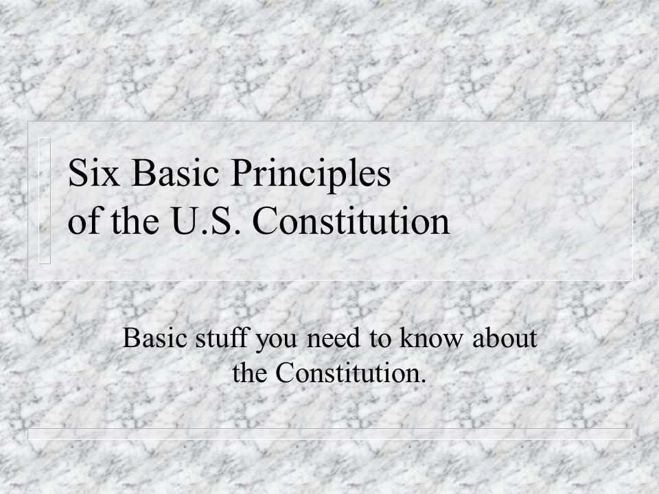 Six Basic Principles of the U.S. Constitution Basic stuff you need to know about the Constitution.