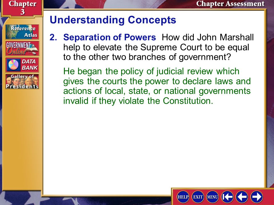 Chapter Assessment 7 1.Constitutional Interpretations How has the system of checks and balances caused the separation of powers among the three branches of government to become less distinct.