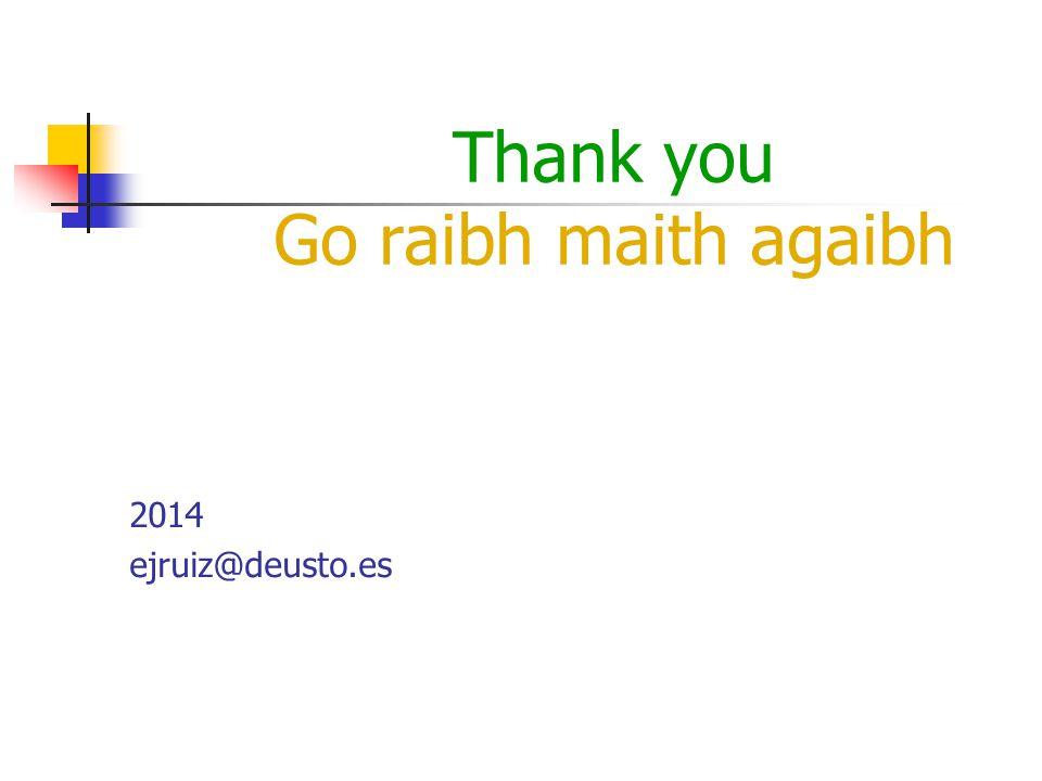Thank you Go raibh maith agaibh 2014 ejruiz@deusto.es