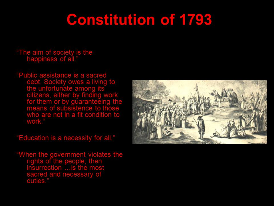 Constitution of 1793 The aim of society is the happiness of all. Public assistance is a sacred debt.