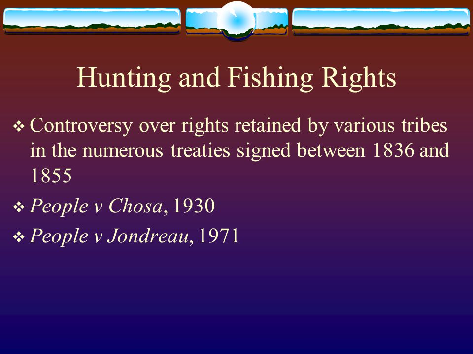 1970s  DNR bans gill nets in the early 70s, limiting the most commonly practiced method of fishing utilized by Native Americans  People v LeBlanc deals with license requirements and the rights of the state to prohibit gill nets  United States v State of Michigan  Considered by some to be the most far-reaching Indian rights decision  The decision by Judge Noel Fox confirmed that treaty rights took precedence over the state's ability to regulate fishing