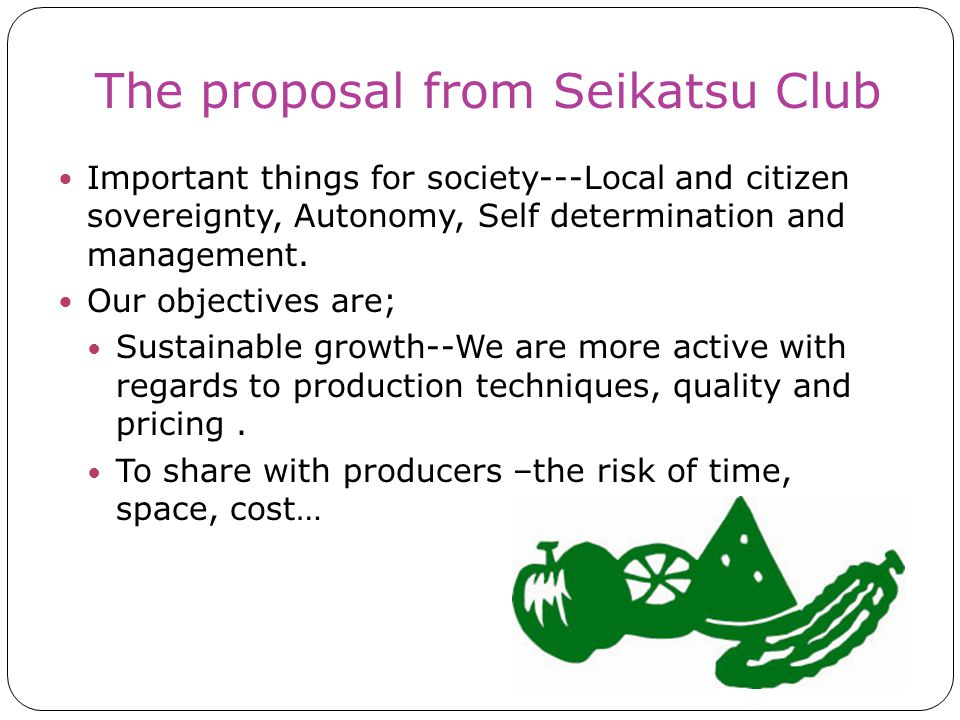 The proposal from Seikatsu Club Important things for society---Local and citizen sovereignty, Autonomy, Self determination and management.