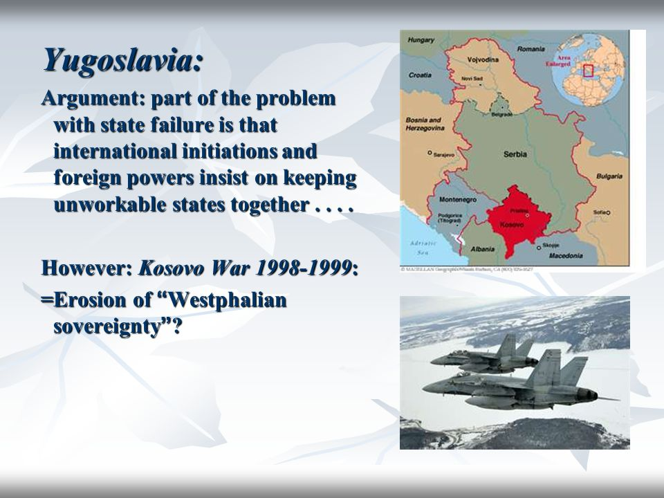 Yugoslavia: Argument: part of the problem with state failure is that international initiations and foreign powers insist on keeping unworkable states
