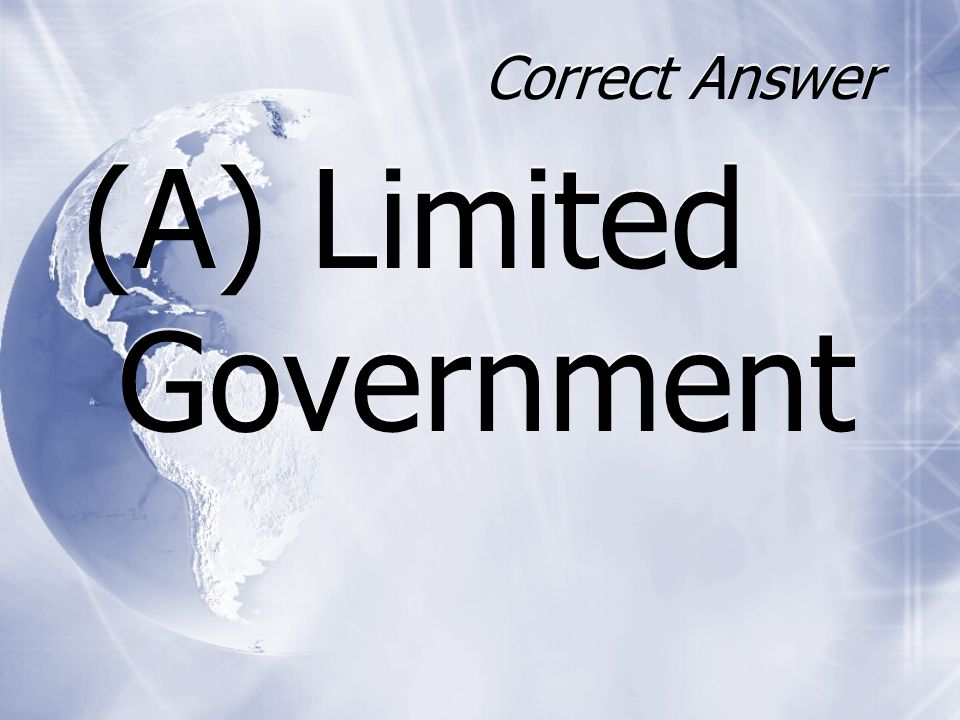 Correct Answer (A) Limited Government