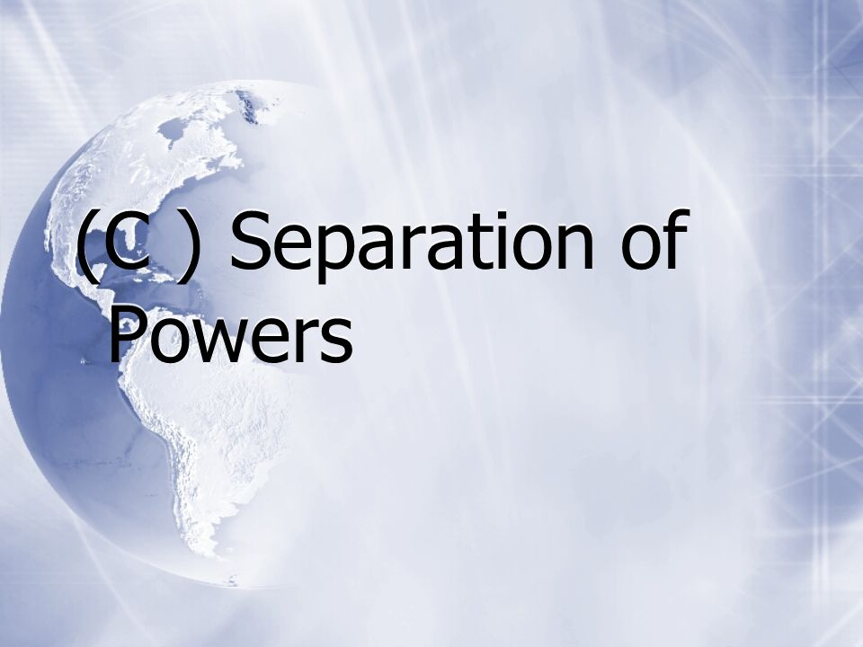 (C ) Separation of Powers