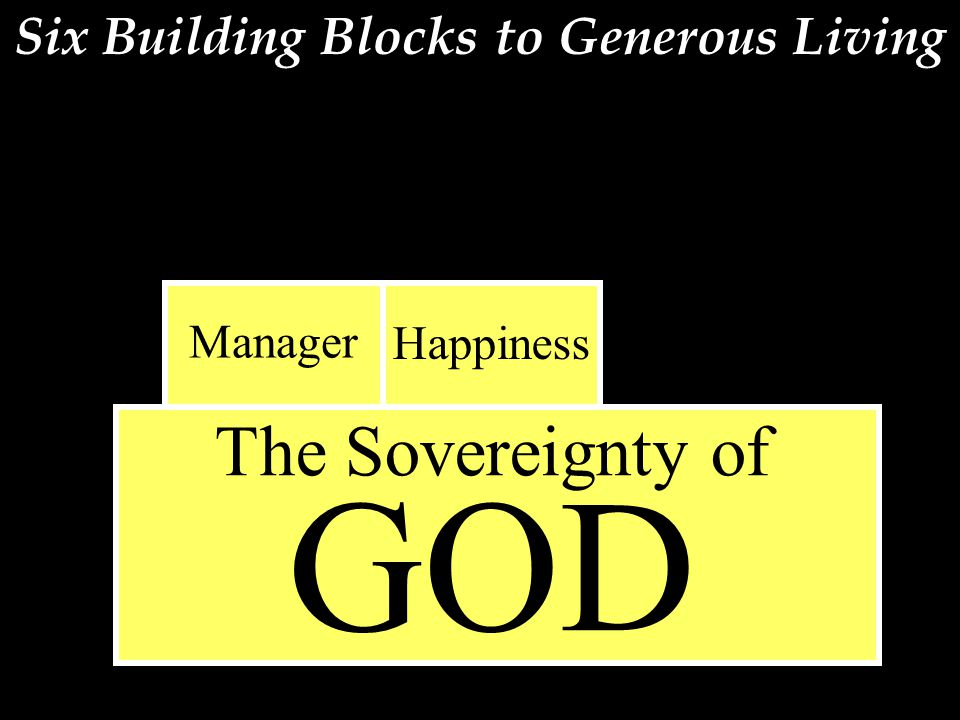 Six Building Blocks to Generous Living The Sovereignty of GOD Manager Happiness