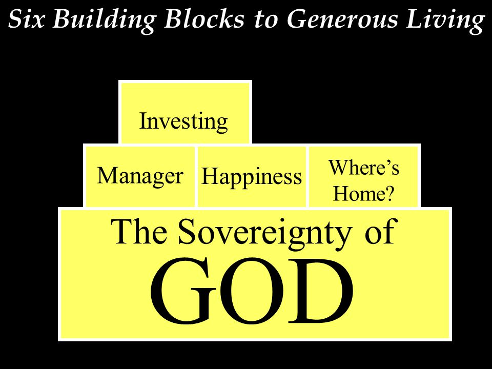 Six Building Blocks to Generous Living The Sovereignty of GOD Investing Manager Happiness Where's Home