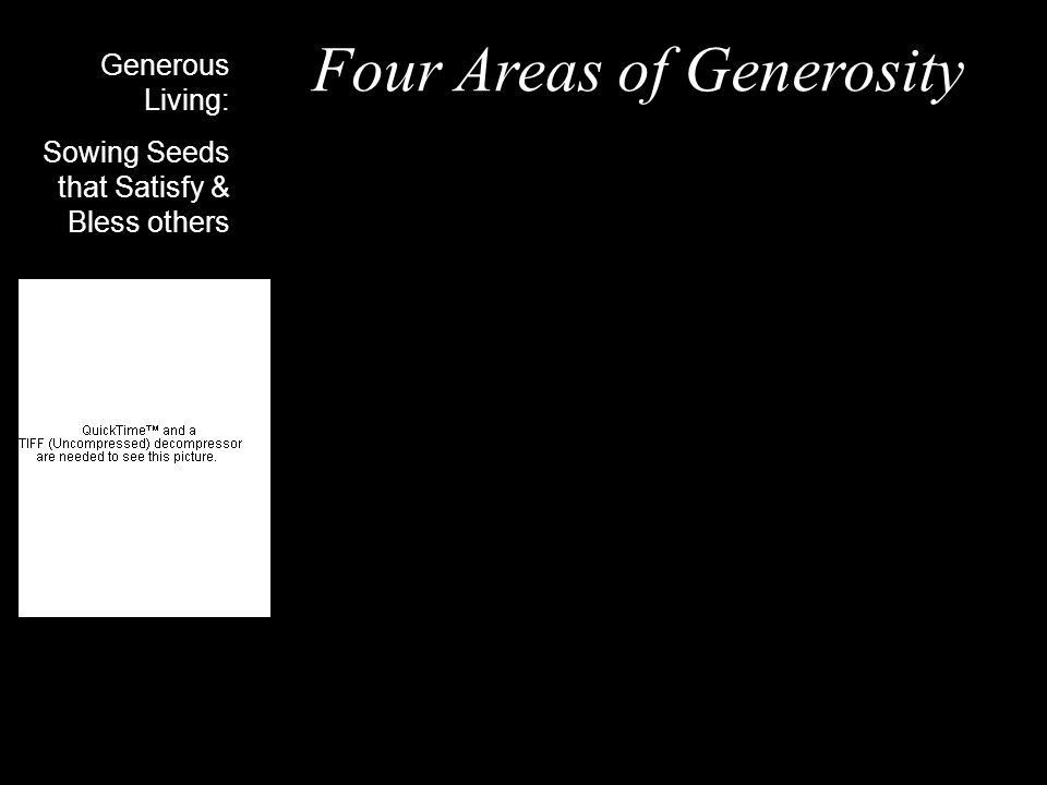 Generous Living: Sowing Seeds that Satisfy & Bless others Four Areas of Generosity