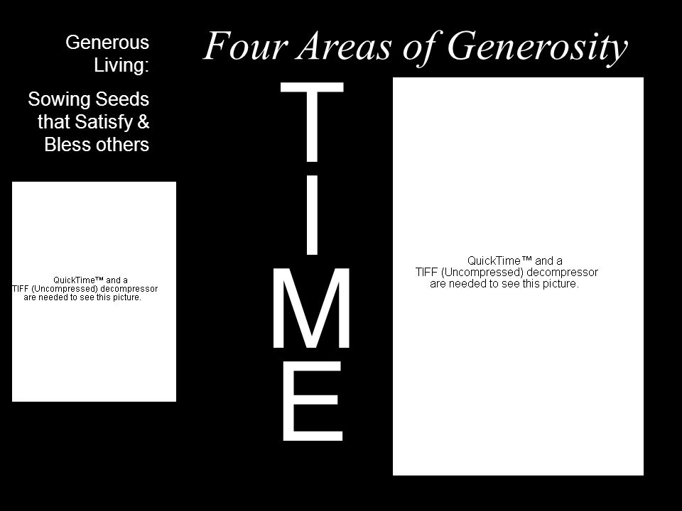 Generous Living: Sowing Seeds that Satisfy & Bless others TIMETIME Four Areas of Generosity