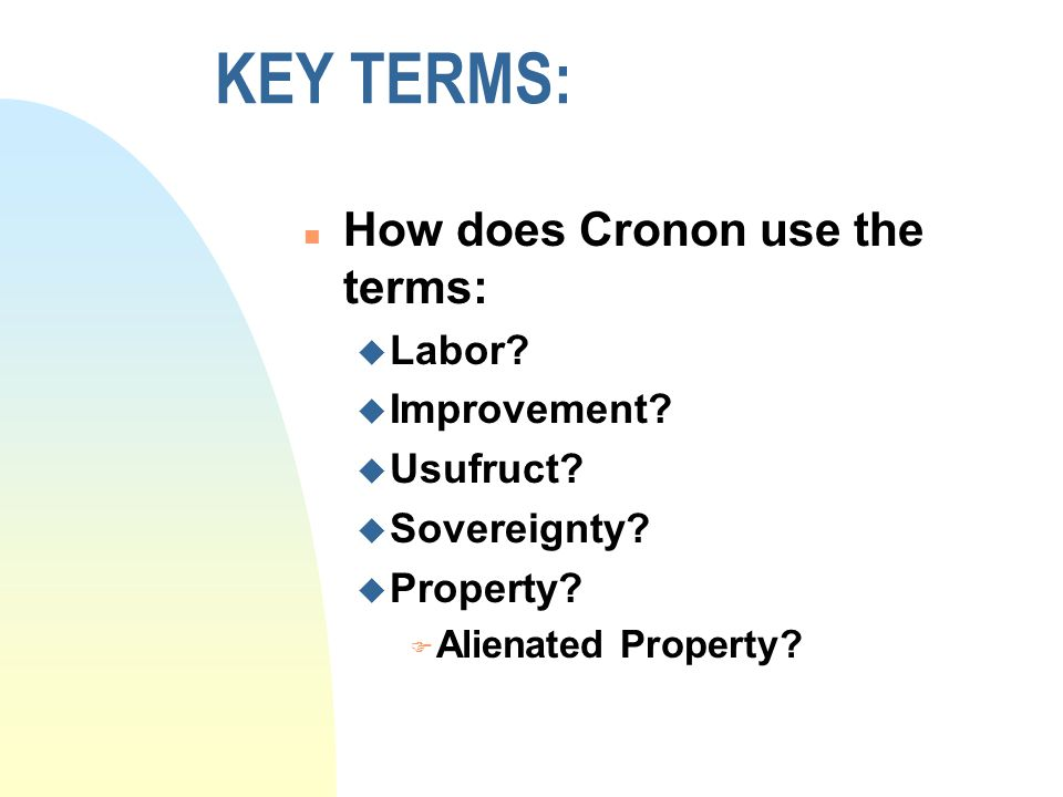 KEY TERMS: n How does Cronon use the terms: u Labor.
