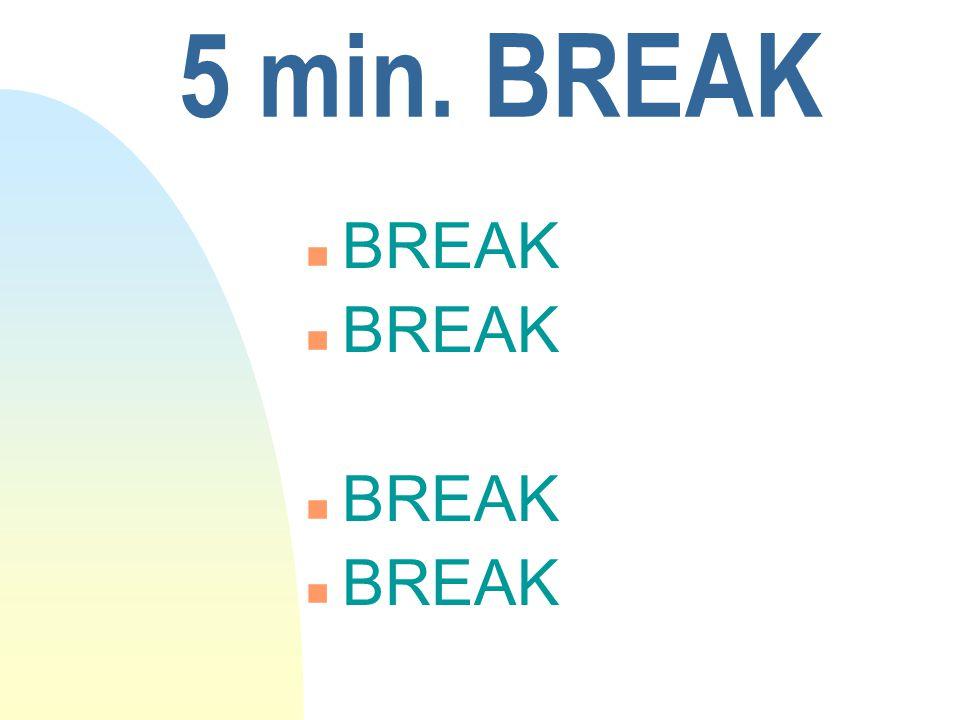 5 min. BREAK n BREAK