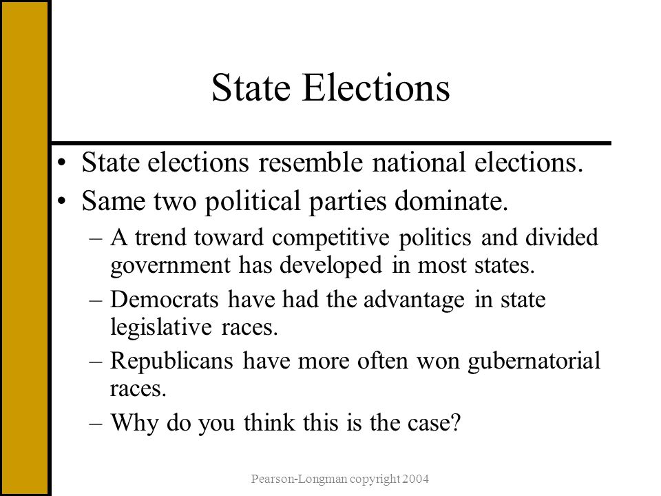 Pearson-Longman copyright 2004 State Elections State elections resemble national elections.