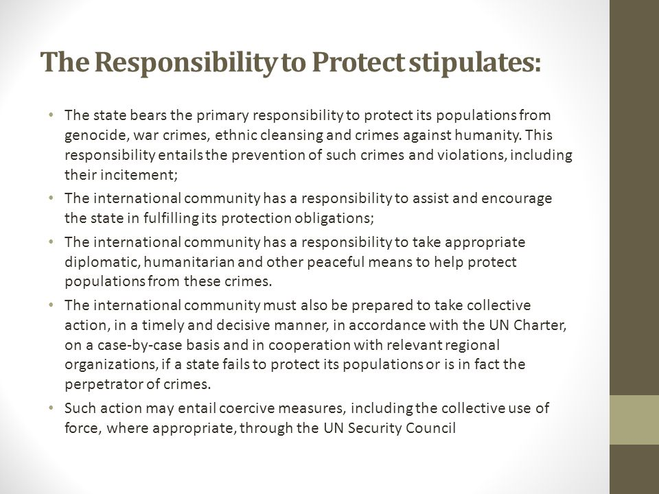 Proposed precautionary principles to be considered before authorizing military force: Right intention Last resort Proportional means Reasonable prospects of success The right authority (UN Security Council) Just cause NOTE: States rejected including these principles in the 2005 World Summit Outcome Document