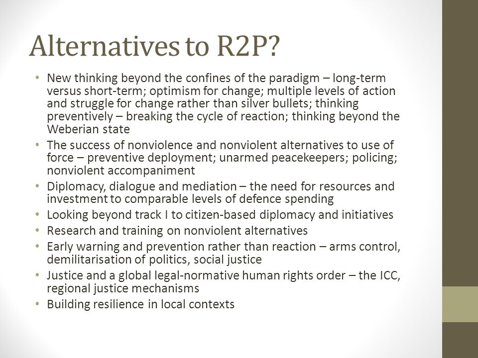 Alternatives to R2P? New thinking beyond the confines of the paradigm – long-term versus short-term; optimism for change; multiple levels of action an
