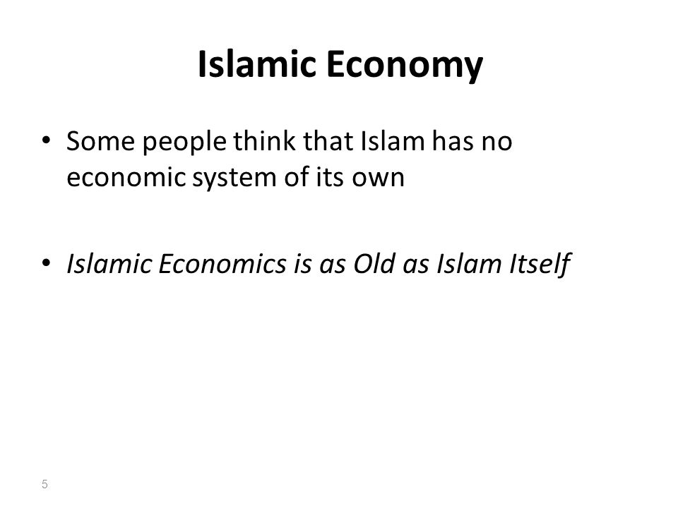 Islamic Economy Some people think that Islam has no economic system of its own Islamic Economics is as Old as Islam Itself 5