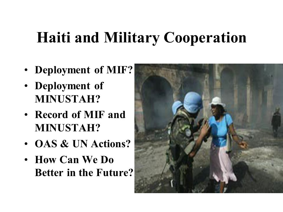 Haiti and Military Cooperation Deployment of MIF. Deployment of MINUSTAH.
