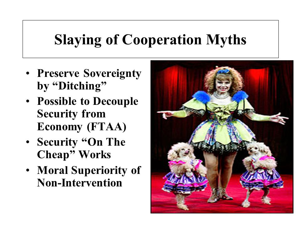 Slaying of Cooperation Myths Preserve Sovereignty by Ditching Possible to Decouple Security from Economy (FTAA) Security On The Cheap Works Moral Superiority of Non-Intervention