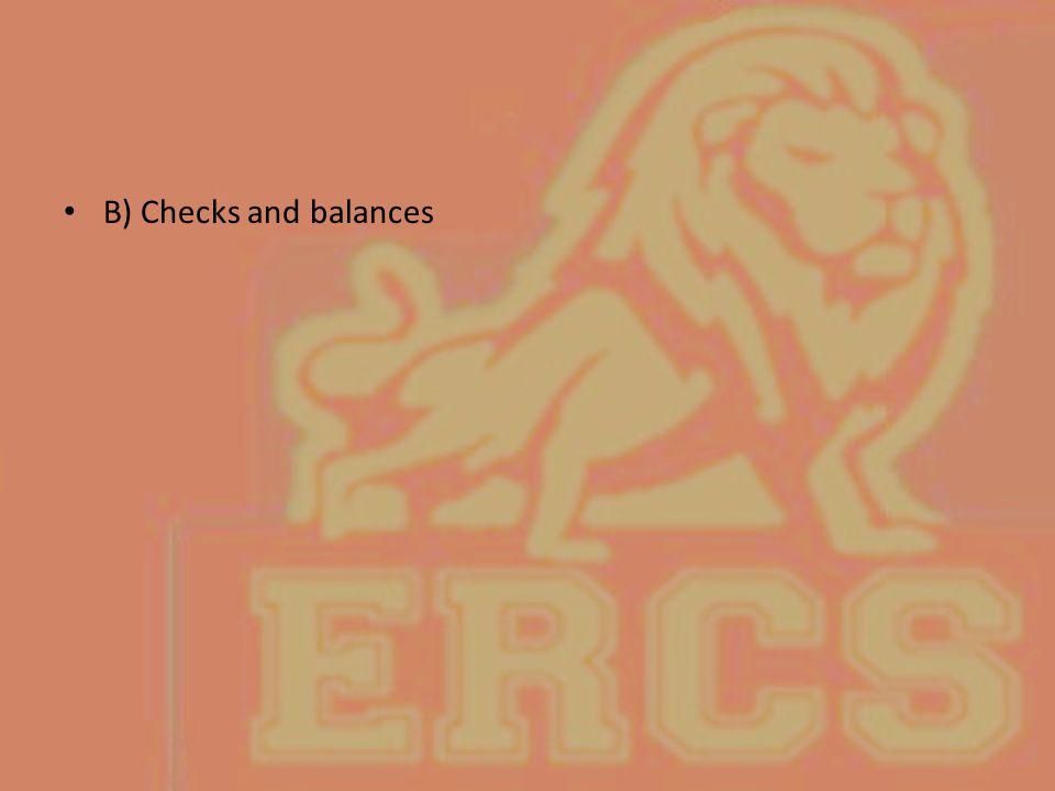 B) Checks and balances