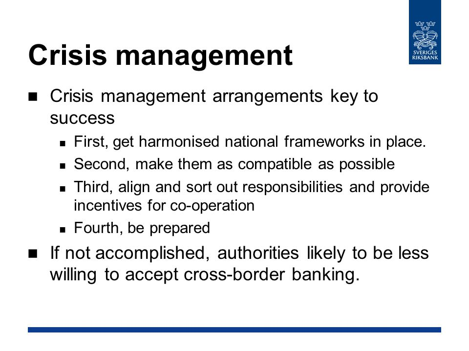 Crisis management Crisis management arrangements key to success First, get harmonised national frameworks in place.