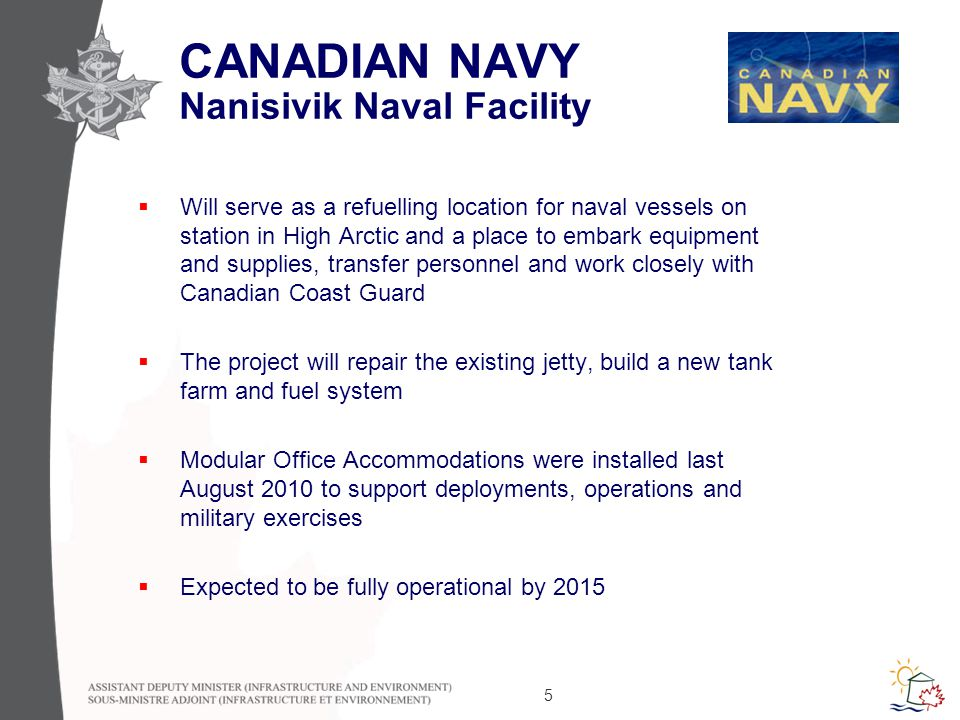 5 CANADIAN NAVY Nanisivik Naval Facility  Will serve as a refuelling location for naval vessels on station in High Arctic and a place to embark equipment and supplies, transfer personnel and work closely with Canadian Coast Guard  The project will repair the existing jetty, build a new tank farm and fuel system  Modular Office Accommodations were installed last August 2010 to support deployments, operations and military exercises  Expected to be fully operational by 2015