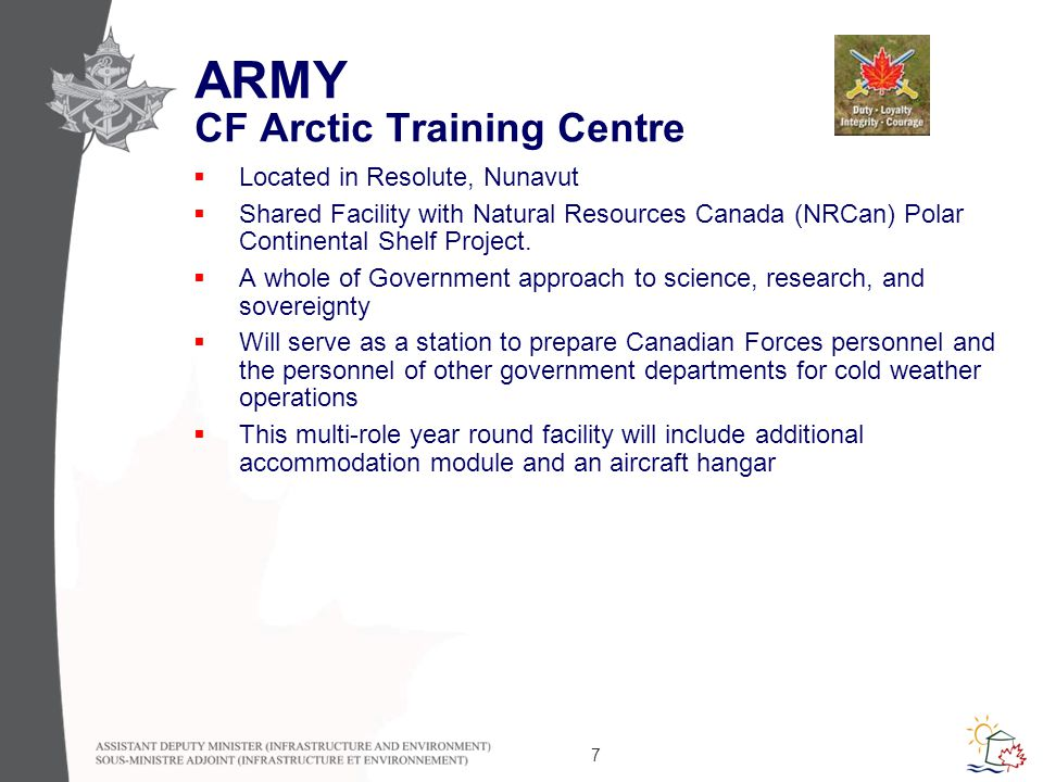 7 ARMY CF Arctic Training Centre  Located in Resolute, Nunavut  Shared Facility with Natural Resources Canada (NRCan) Polar Continental Shelf Project.