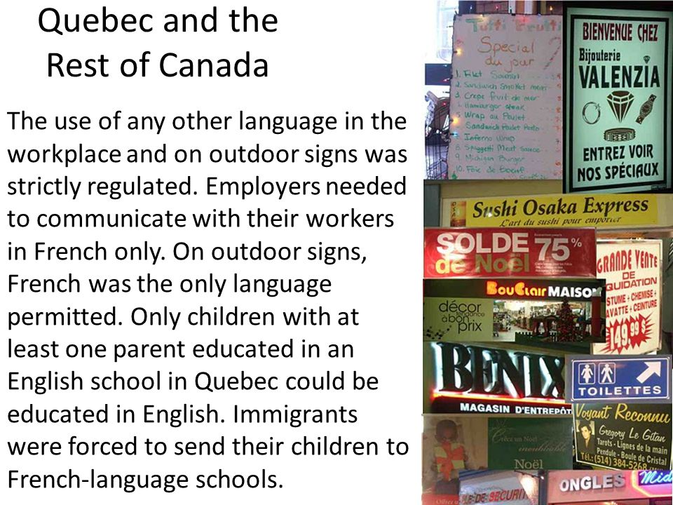 Quebec and the Rest of Canada The use of any other language in the workplace and on outdoor signs was strictly regulated.