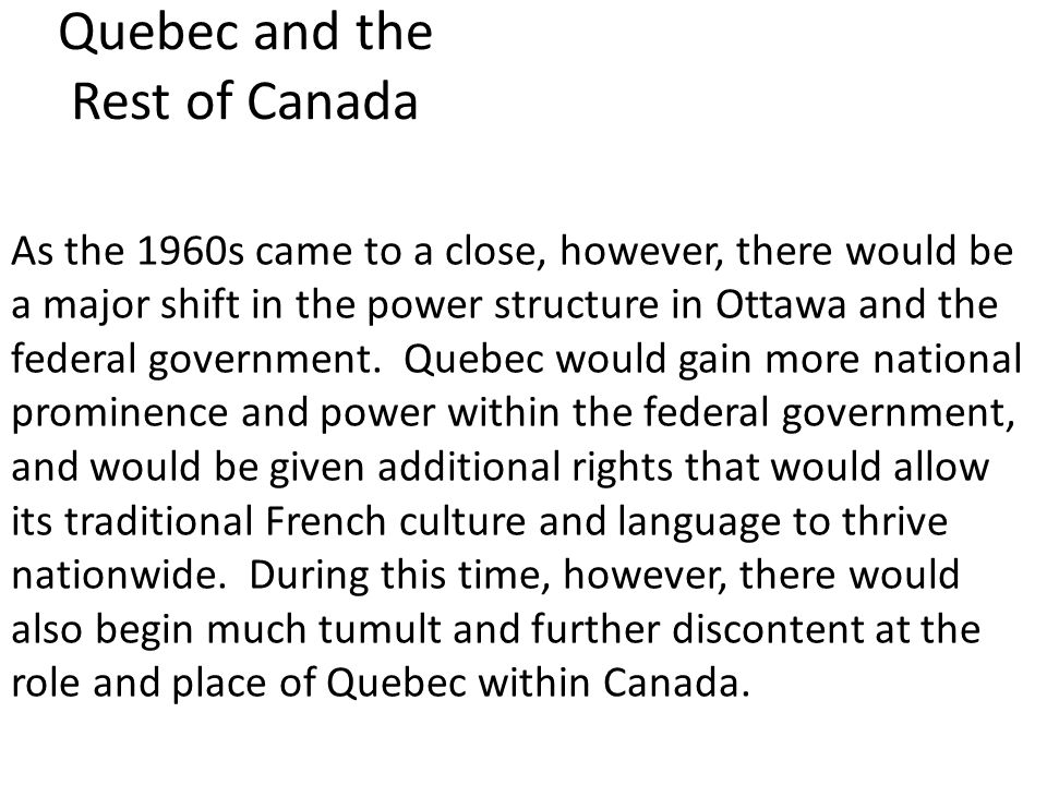 Quebec and the Rest of Canada As the 1960s came to a close, however, there would be a major shift in the power structure in Ottawa and the federal government.