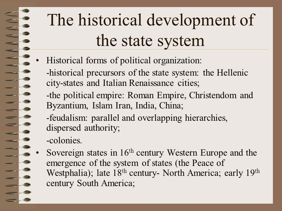 The historical development of the state system Historical forms of political organization: -historical precursors of the state system: the Hellenic ci