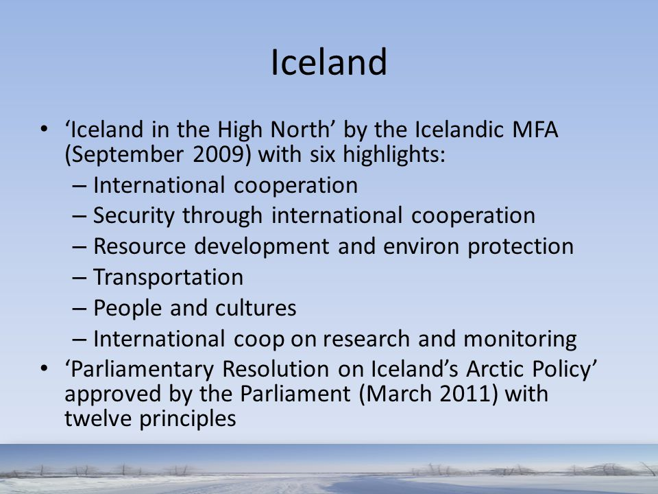 Iceland 'Iceland in the High North' by the Icelandic MFA (September 2009) with six highlights: – International cooperation – Security through internat
