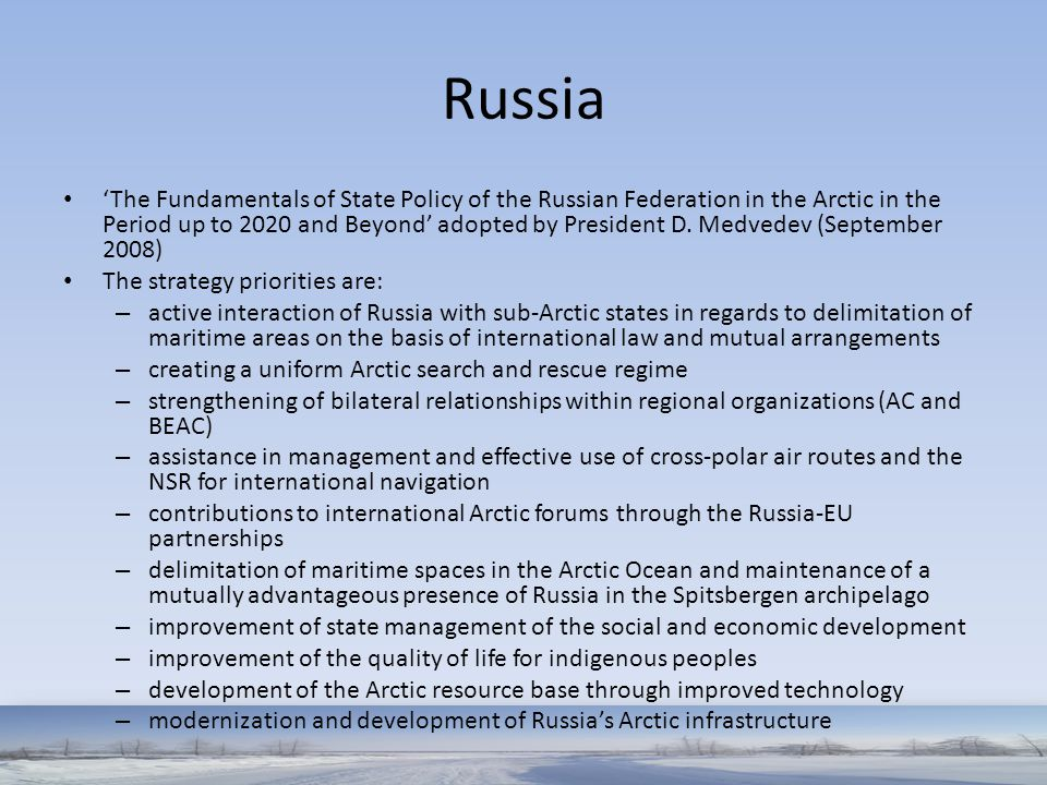 Russia 'The Fundamentals of State Policy of the Russian Federation in the Arctic in the Period up to 2020 and Beyond' adopted by President D. Medvedev