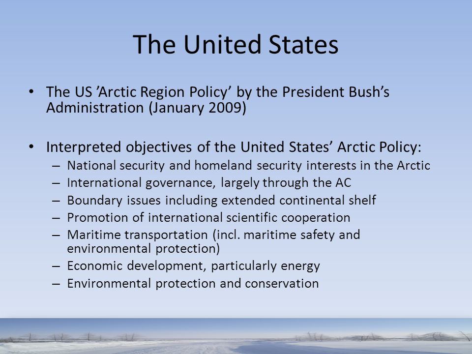 The United States The US 'Arctic Region Policy' by the President Bush's Administration (January 2009) Interpreted objectives of the United States' Arc