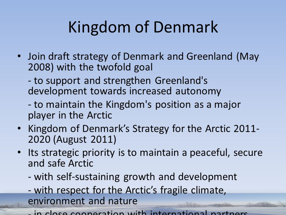 Kingdom of Denmark Join draft strategy of Denmark and Greenland (May 2008) with the twofold goal - to support and strengthen Greenland's development t