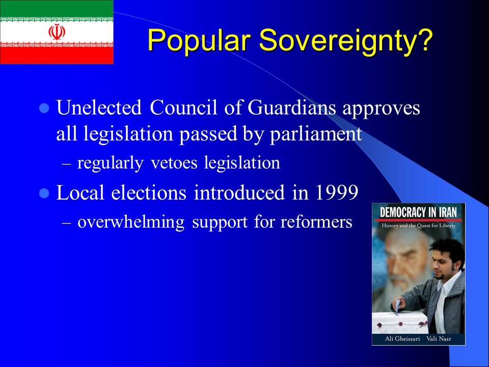 Popular Sovereignty? Unelected Council of Guardians approves all legislation passed by parliament – regularly vetoes legislation Local elections intro