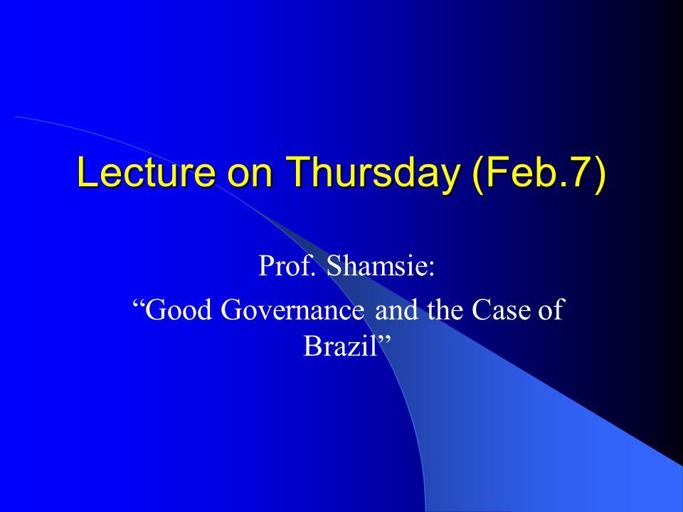 "Lecture on Thursday (Feb.7) Prof. Shamsie: ""Good Governance and the Case of Brazil"""