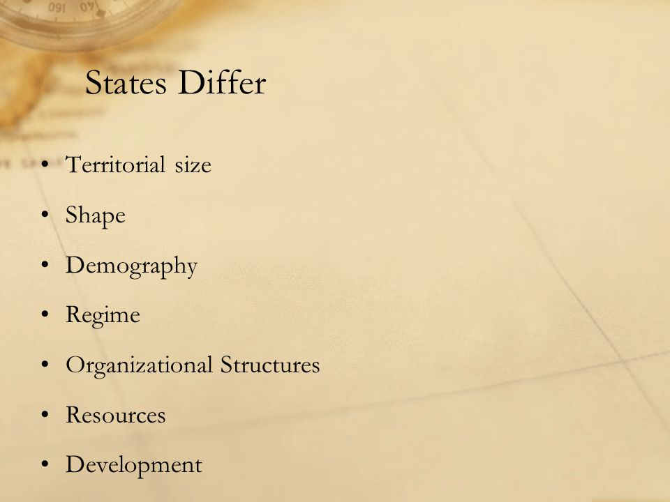 States Differ Territorial size Shape Demography Regime Organizational Structures Resources Development