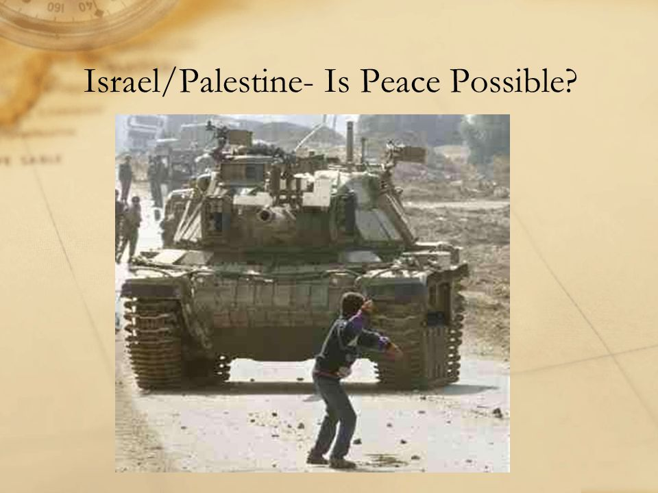 Israel/Palestine- Is Peace Possible?